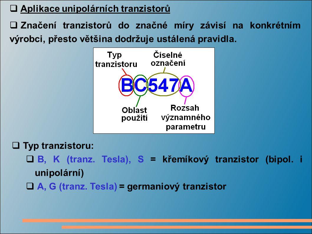  Aplikace unipolárních tranzistorů  Značení tranzistorů do značné míry závisí na konkrétním výrobci, přesto většina dodržuje ustálená pravidla.  Ty