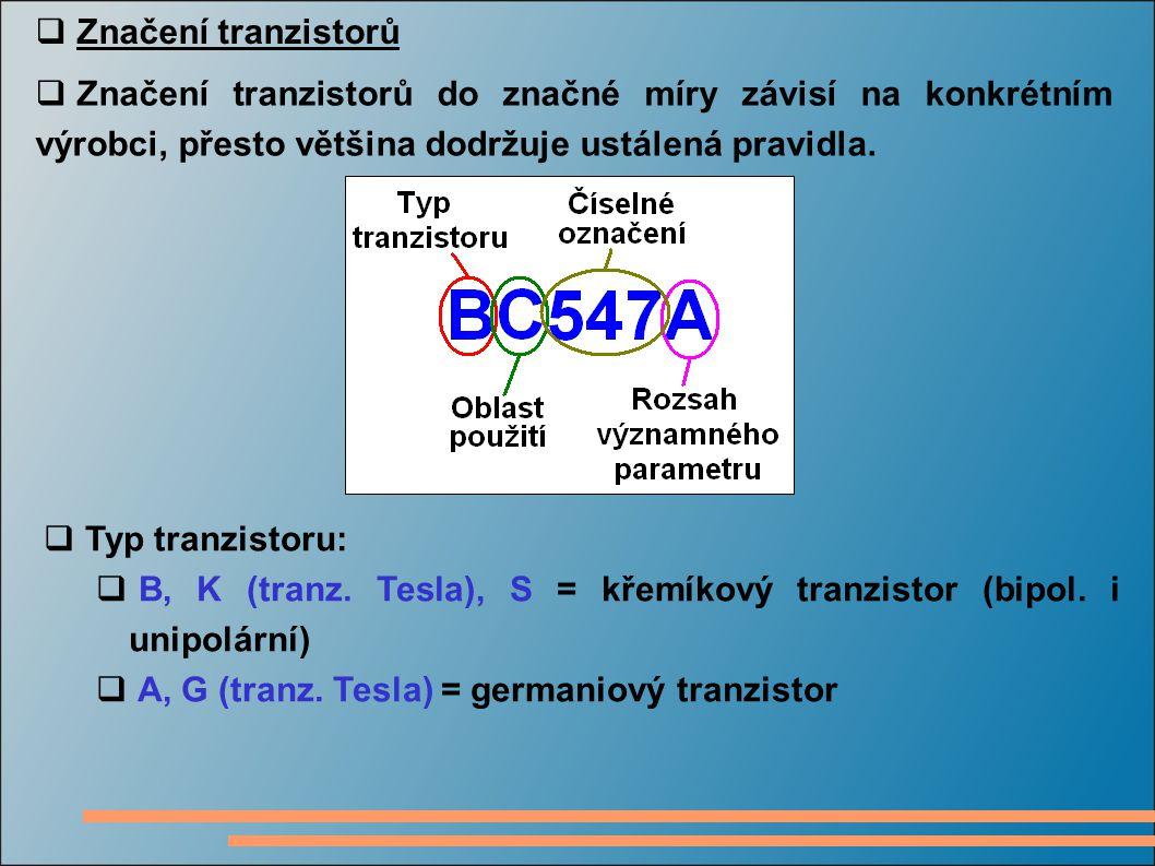  Značení tranzistorů  Značení tranzistorů do značné míry závisí na konkrétním výrobci, přesto většina dodržuje ustálená pravidla.  Typ tranzistoru: