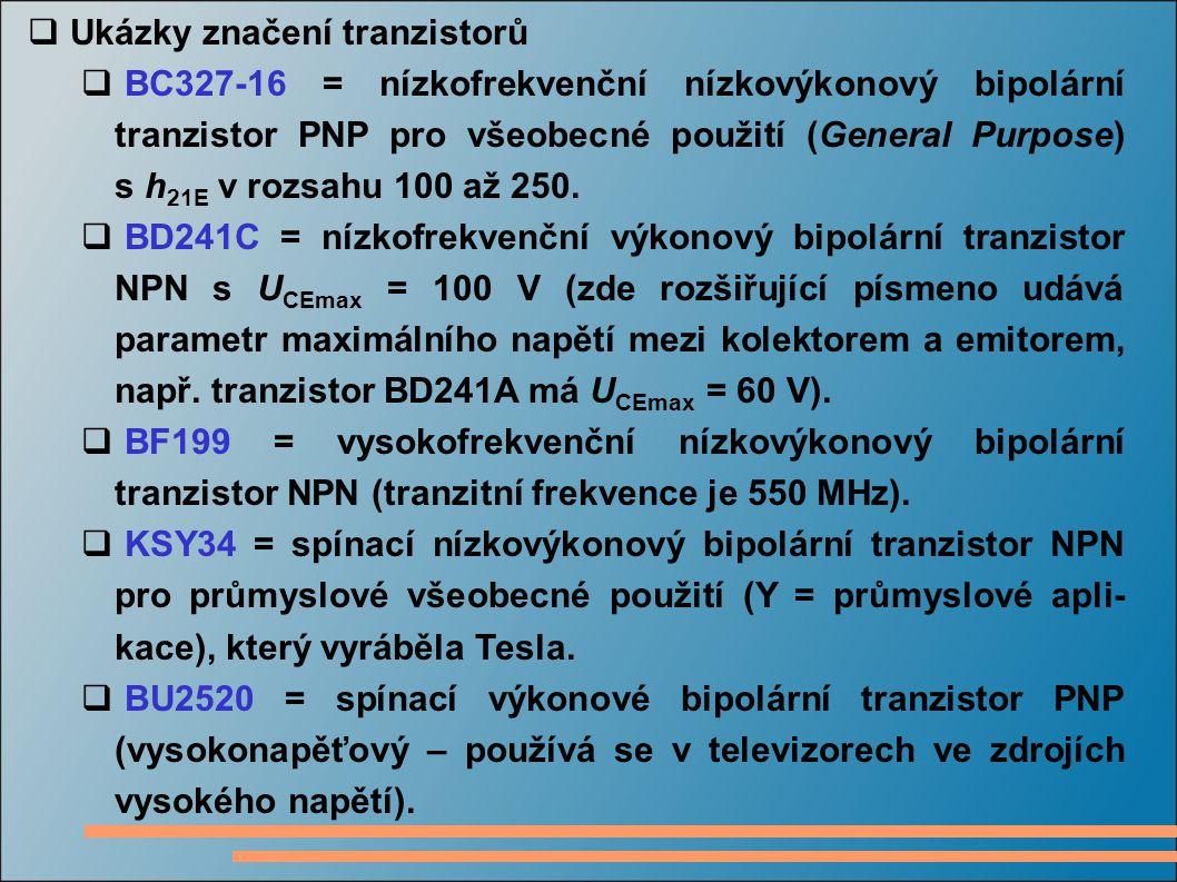  Ukázky značení tranzistorů  BC327-16 = nízkofrekvenční nízkovýkonový bipolární tranzistor PNP pro všeobecné použití (General Purpose) s h 21E v roz
