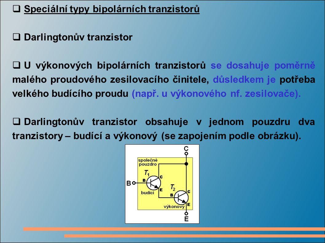  Speciální typy bipolárních tranzistorů  Darlingtonův tranzistor  U výkonových bipolárních tranzistorů se dosahuje poměrně malého proudového zesilo