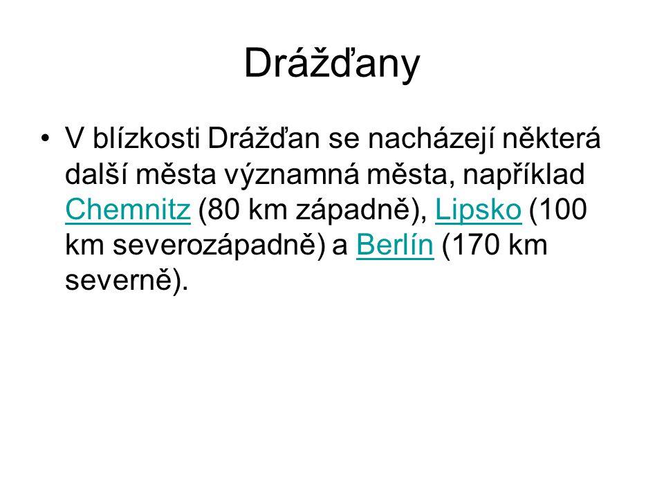 Drážďany V blízkosti Drážďan se nacházejí některá další města významná města, například Chemnitz (80 km západně), Lipsko (100 km severozápadně) a Berl