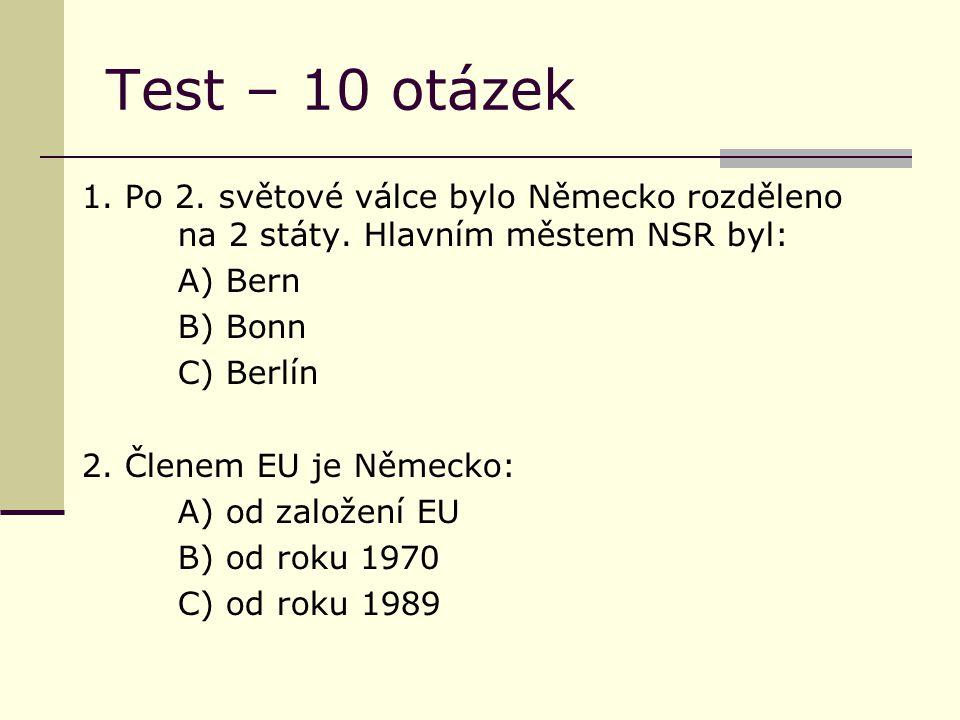 Test – 10 otázek 1. Po 2. světové válce bylo Německo rozděleno na 2 státy.