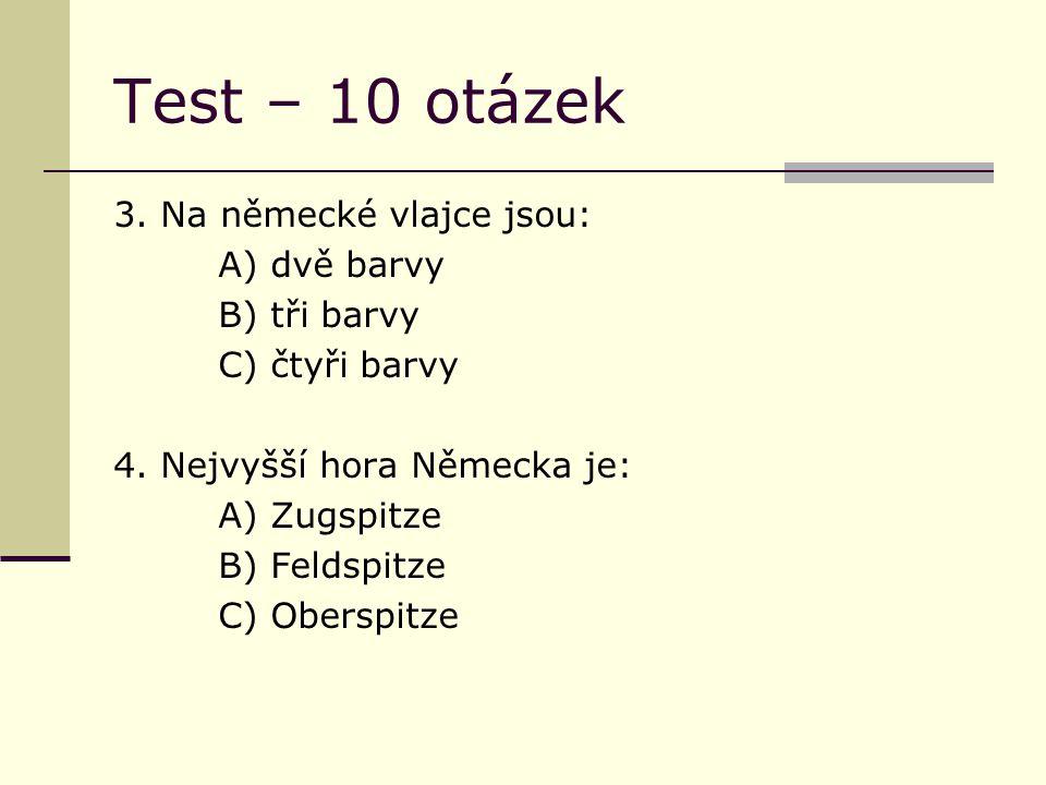 Test – 10 otázek 3. Na německé vlajce jsou: A) dvě barvy B) tři barvy C) čtyři barvy 4.