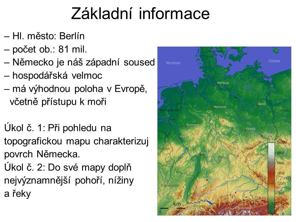 Základní informace – Hl. město: Berlín – počet ob.: 81 mil. – Německo je náš západní soused – hospodářská velmoc – má výhodnou poloha v Evropě, včetně