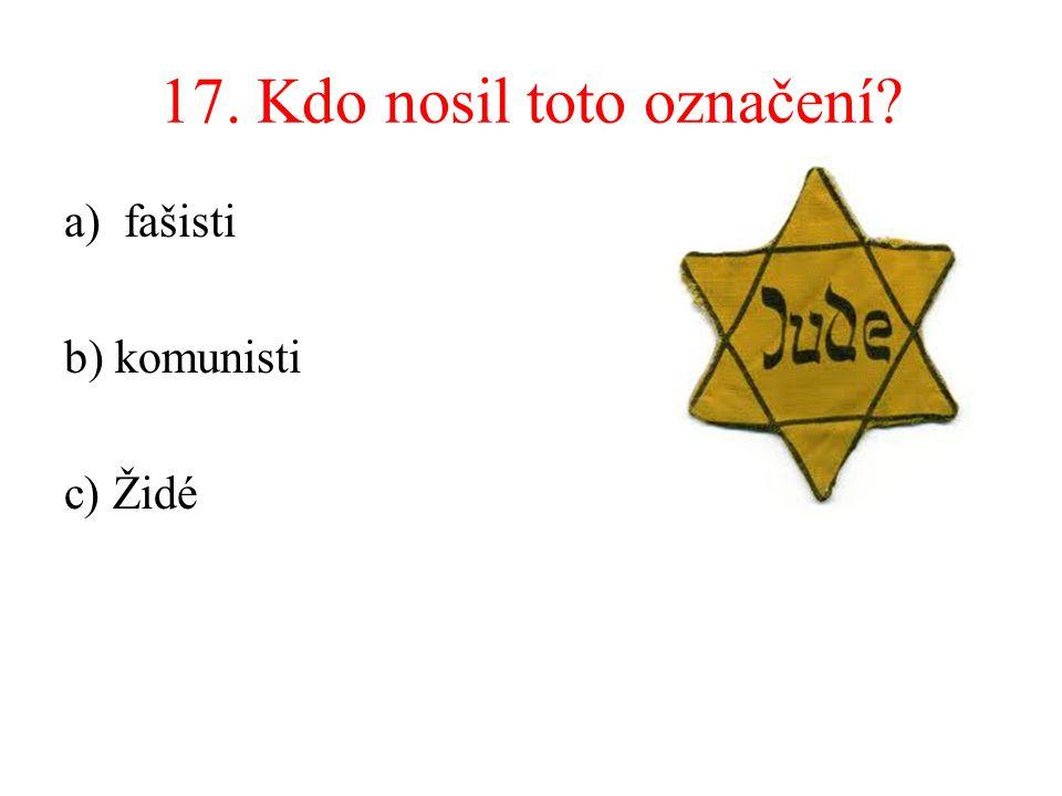 17. Kdo nosil toto označení? a)fašisti b) komunisti c) Židé