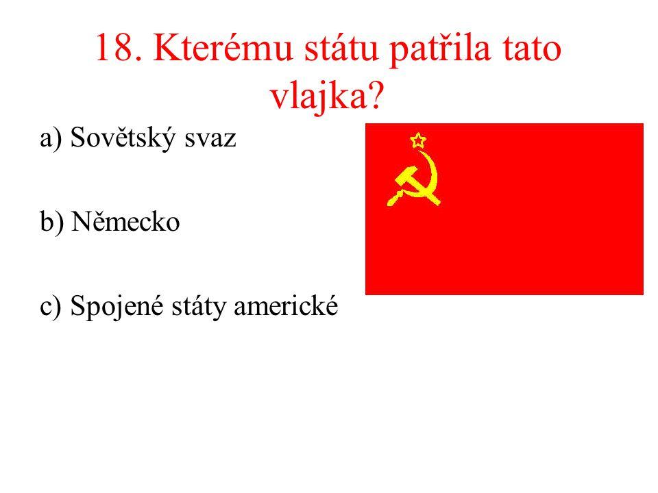 18. Kterému státu patřila tato vlajka? a) Sovětský svaz b) Německo c) Spojené státy americké
