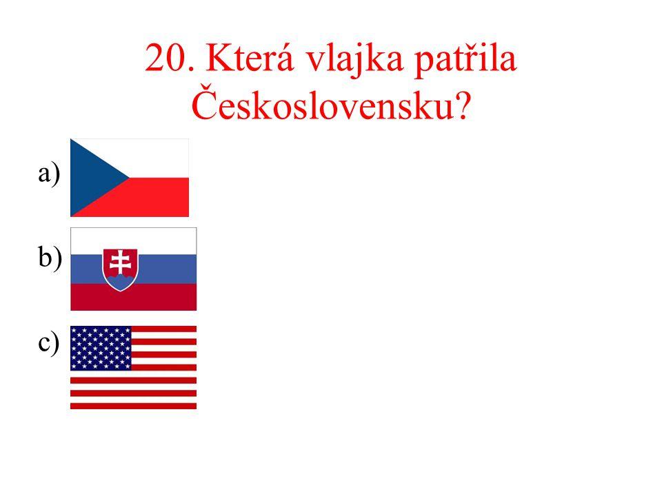 20. Která vlajka patřila Československu? a)N b) c)