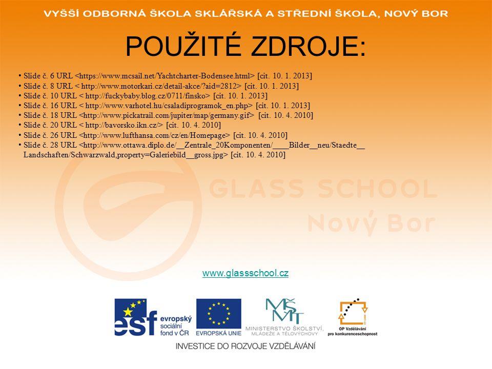POUŽITÉ ZDROJE: www.glassschool.cz Slide č. 6 URL [cit. 10. 1. 2013] Slide č. 8 URL [cit. 10. 1. 2013] Slide č. 10 URL [cit. 10. 1. 2013] Slide č. 16