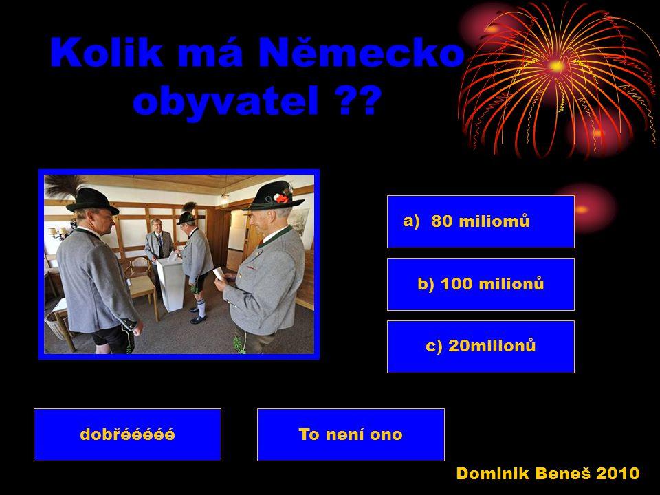Jaké je hl. město Německa ?? a) Berlín b) Praha c) Varšava dobřééééééTo není ono Dominik Beneš 2010