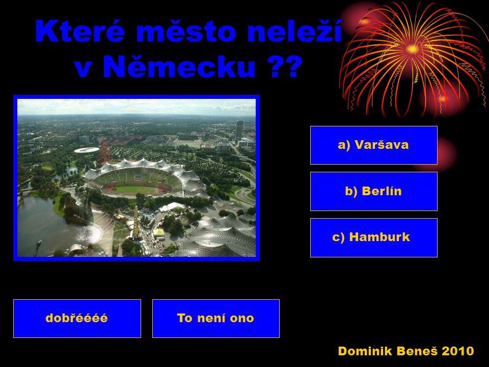 Kolik má Německo obyvatel ?? 80 miliomů b) 100 milionů c) 20milionů a) To není onodobřééééé Dominik Beneš 2010
