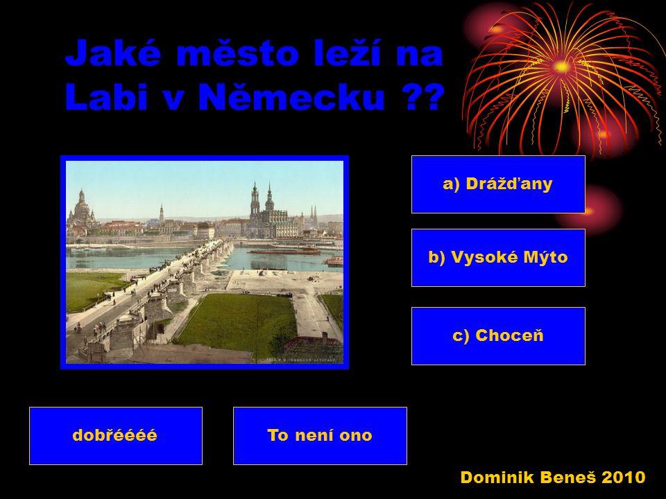 Jakým jazykem se mluví v Německu ?? c) Češtinou a) Němčinou To není ono b) Ruštinou dobřéééé Dominik Beneš 2010