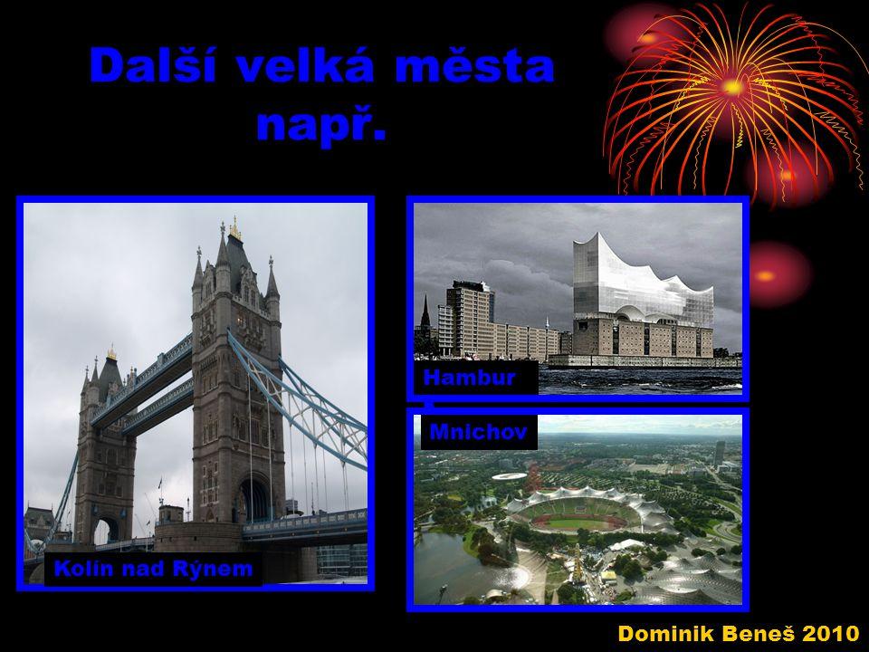 Další velká města např. Kolín nad Rýnem Hambur k Mnichov Dominik Beneš 2010