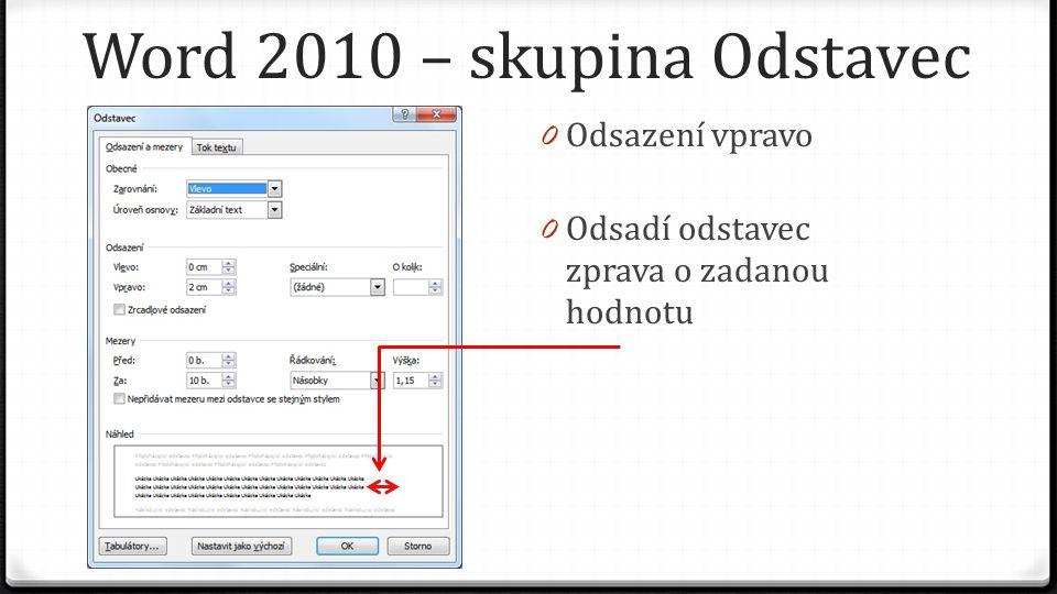 Word 2010 – skupina Odstavec 0 Odsazení vpravo 0 Odsadí odstavec zprava o zadanou hodnotu