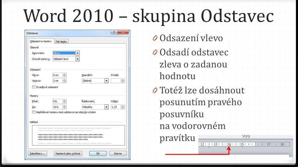 0 Odsazení vlevo 0 Odsadí odstavec zleva o zadanou hodnotu 0 Totéž lze dosáhnout posunutím pravého posuvníku na vodorovném pravítku Word 2010 – skupina Odstavec