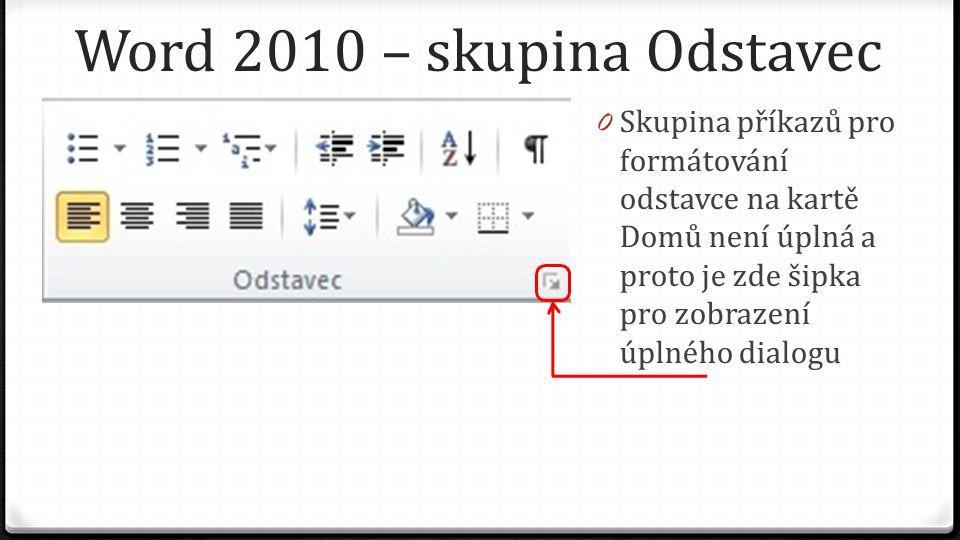 Word 2010 – skupina Odstavec 0 Skupina příkazů pro formátování odstavce na kartě Domů není úplná a proto je zde šipka pro zobrazení úplného dialogu