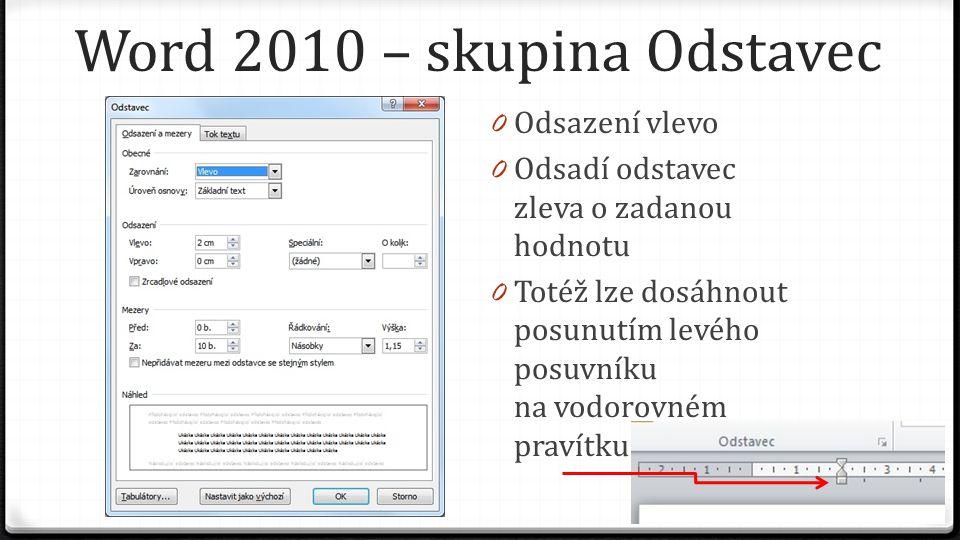 Word 2010 – skupina Odstavec 0 Odsazení vlevo 0 Odsadí odstavec zleva o zadanou hodnotu 0 Totéž lze dosáhnout posunutím levého posuvníku na vodorovném pravítku