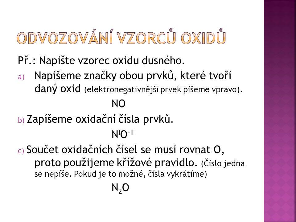 Př.: Napište vzorec oxidu dusného.