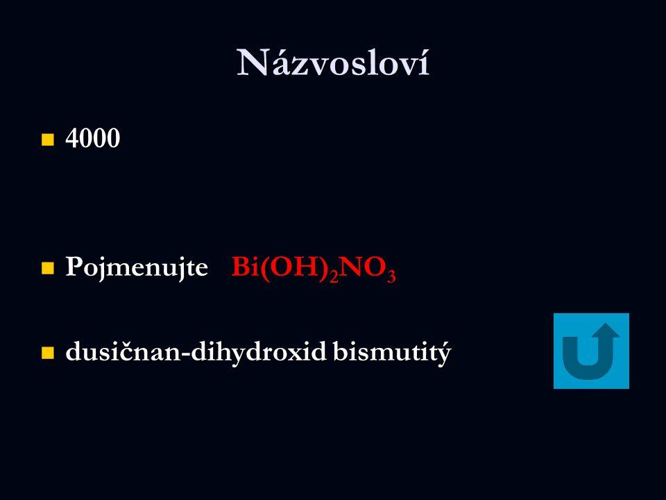 Názvosloví 4000 4000 Pojmenujte Bi(OH) 2 NO 3 Pojmenujte Bi(OH) 2 NO 3 dusičnan-dihydroxid bismutitý dusičnan-dihydroxid bismutitý