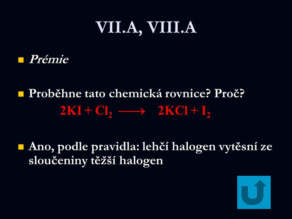 VII.A, VIII.A Prémie Prémie Proběhne tato chemická rovnice.