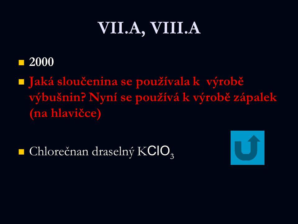 VII.A, VIII.A 2000 2000 Jaká sloučenina se používala k výrobě výbušnin.