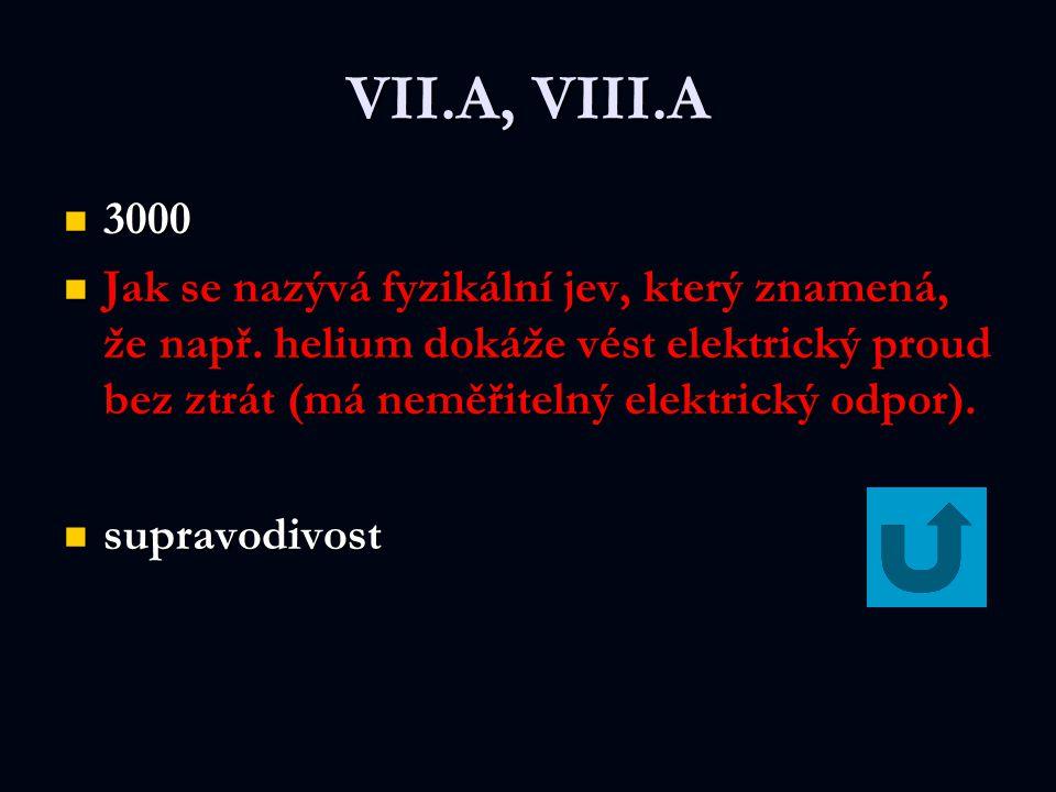 VII.A, VIII.A 3000 3000 Jak se nazývá fyzikální jev, který znamená, že např.