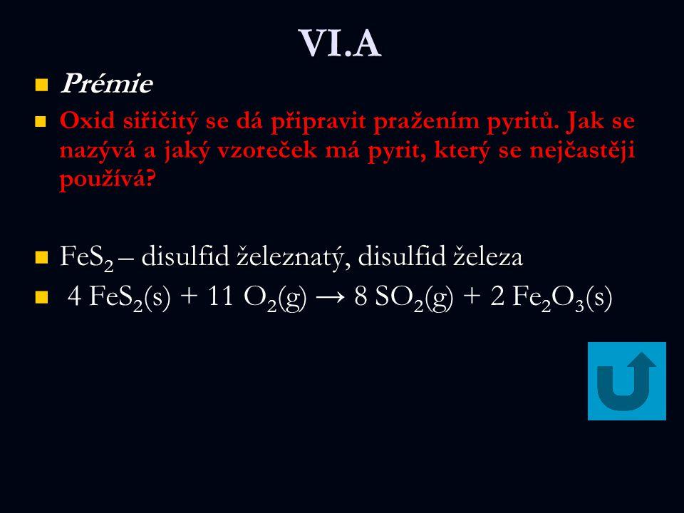 VI.A Prémie Prémie Oxid siřičitý se dá připravit pražením pyritů.