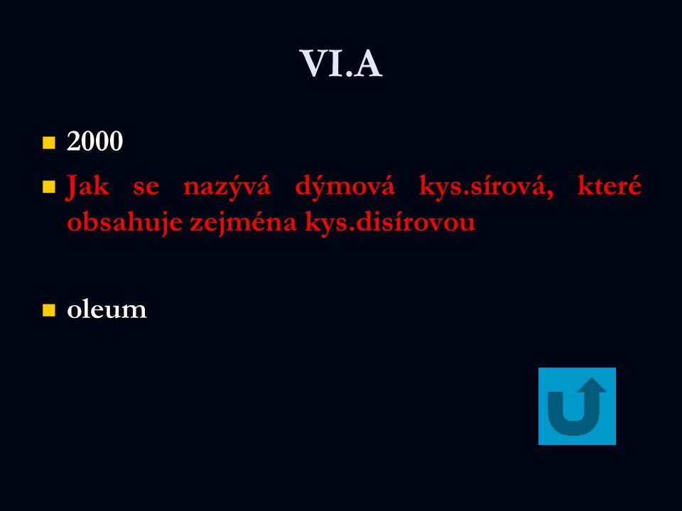 VI.A 2000 2000 Jak se nazývá dýmová kys.sírová, které obsahuje zejména kys.disírovou oleum oleum
