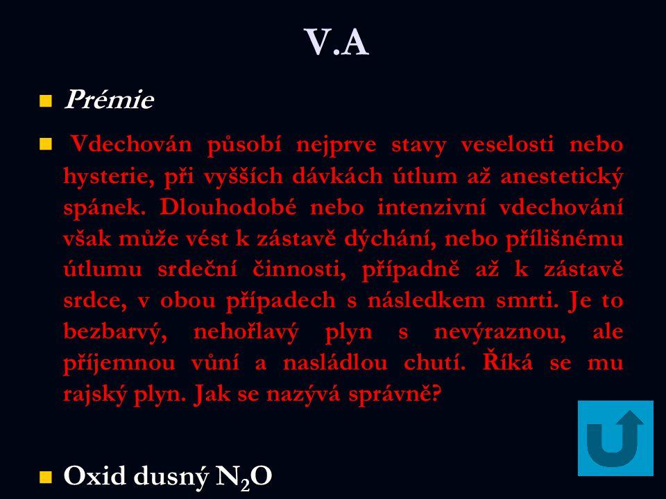 V.A Prémie Prémie Vdechován působí nejprve stavy veselosti nebo hysterie, při vyšších dávkách útlum až anestetický spánek.