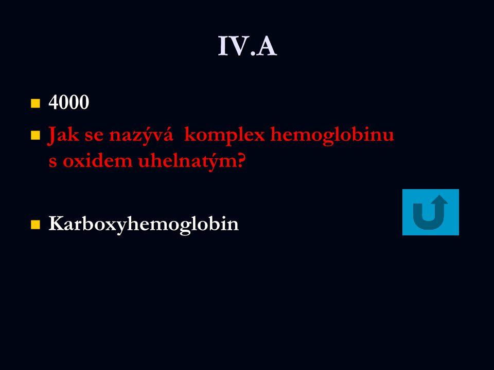 IV.A 4000 4000 Jak se nazývá komplex hemoglobinu s oxidem uhelnatým.