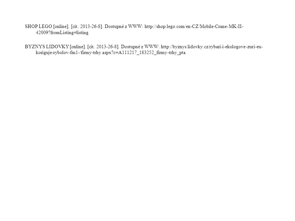 SHOP LEGO [online]. [cit. 2013-26-8]. Dostupné z WWW: http://shop.lego.com/en-CZ/Mobile-Crane-MK-II- 42009?fromListing=listing BYZNYS LIDOVKY [online]
