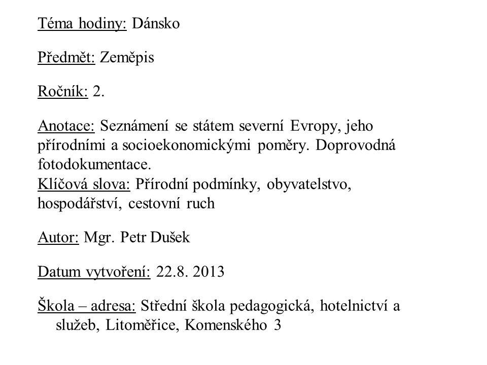 Téma hodiny: Dánsko Předmět: Zeměpis Ročník: 2. Anotace: Seznámení se státem severní Evropy, jeho přírodními a socioekonomickými poměry. Doprovodná fo