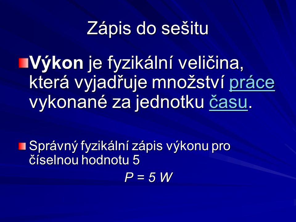 Zápis do sešitu Výkon je fyzikální veličina, která vyjadřuje množství práce vykonané za jednotku času. prácečasuprácečasu Správný fyzikální zápis výko