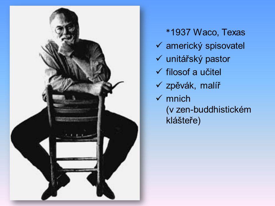 * 1937 Waco, Texas americký spisovatel unitářský pastor filosof a učitel zpěvák, malíř mnich (v zen-buddhistickém klášteře)