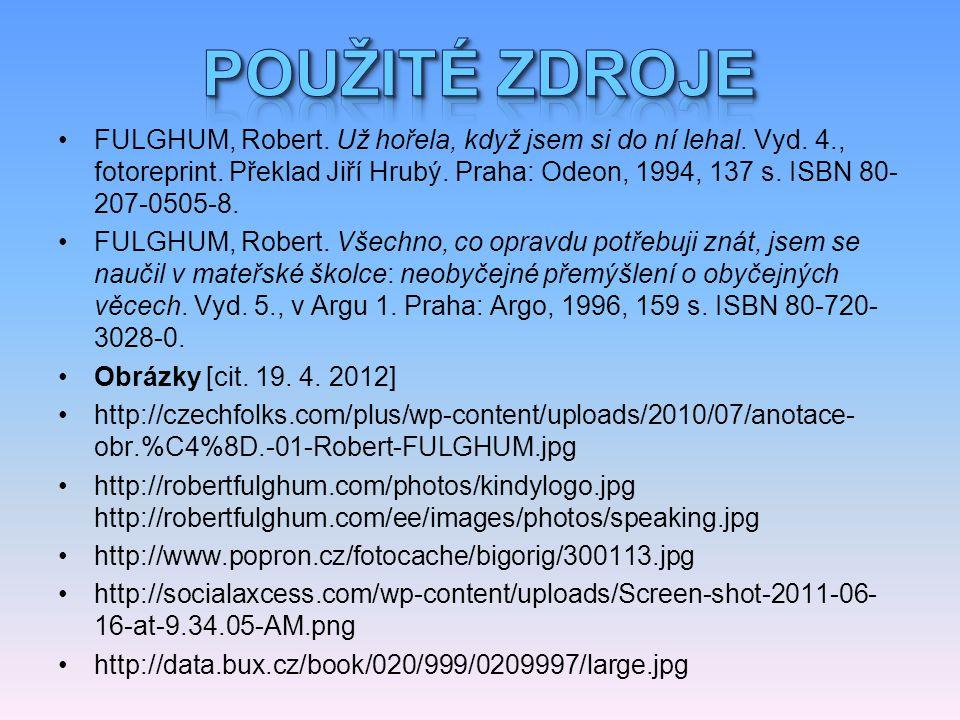 FULGHUM, Robert. Už hořela, když jsem si do ní lehal. Vyd. 4., fotoreprint. Překlad Jiří Hrubý. Praha: Odeon, 1994, 137 s. ISBN 80- 207-0505-8. FULGHU