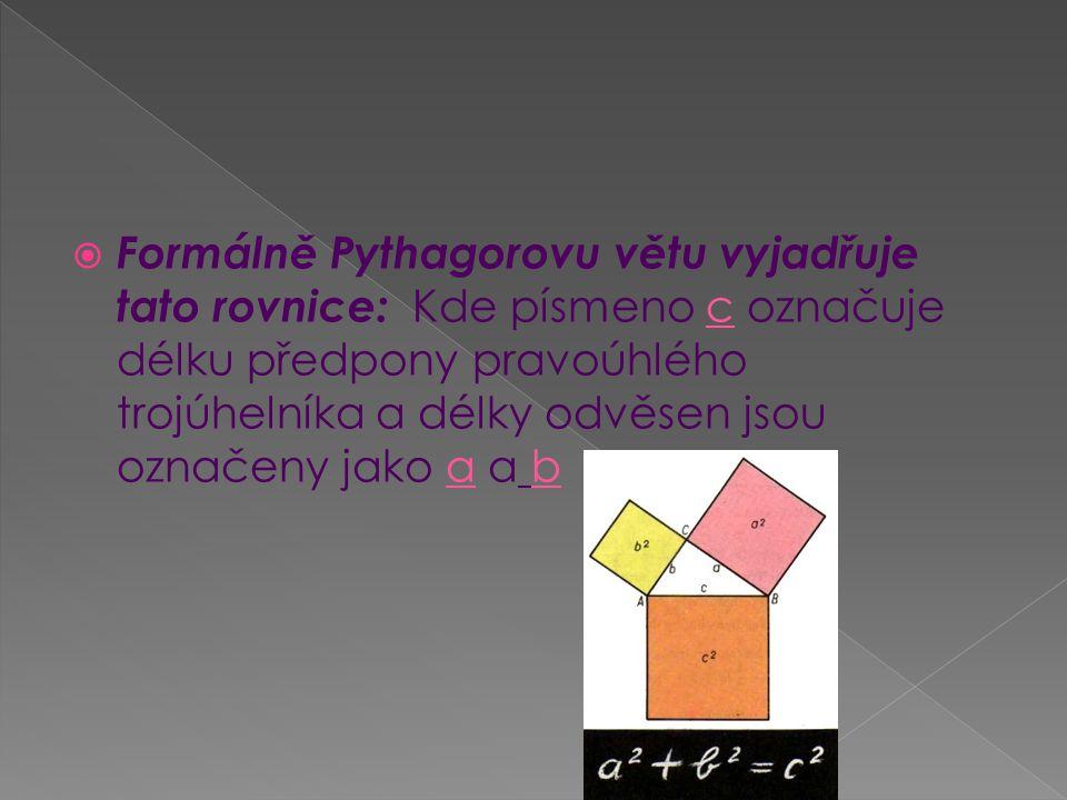  Formálně Pythagorovu větu vyjadřuje tato rovnice: Kde písmeno c označuje délku předpony pravoúhlého trojúhelníka a délky odvěsen jsou označeny jako