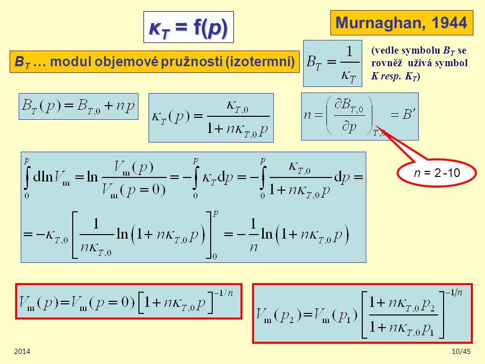 201410/45 κ T = f(p) B T … modul objemové pružnosti (izotermní) Murnaghan, 1944 n = 2 -10 (vedle symbolu B T se rovněž užívá symbol K resp.