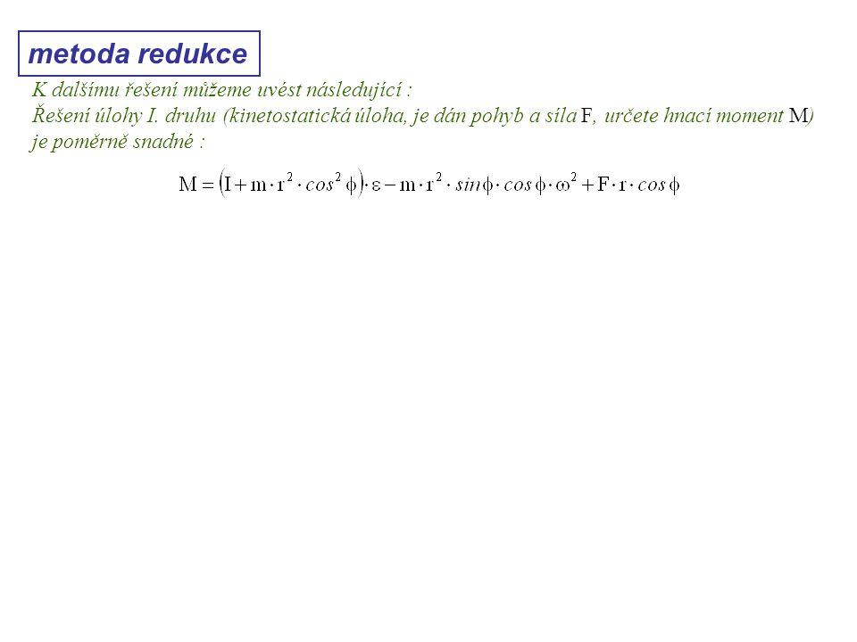 metoda redukce Dynamika I, 10. přednáška K dalšímu řešení můžeme uvést následující : Řešení úlohy I. druhu (kinetostatická úloha, je dán pohyb a síla