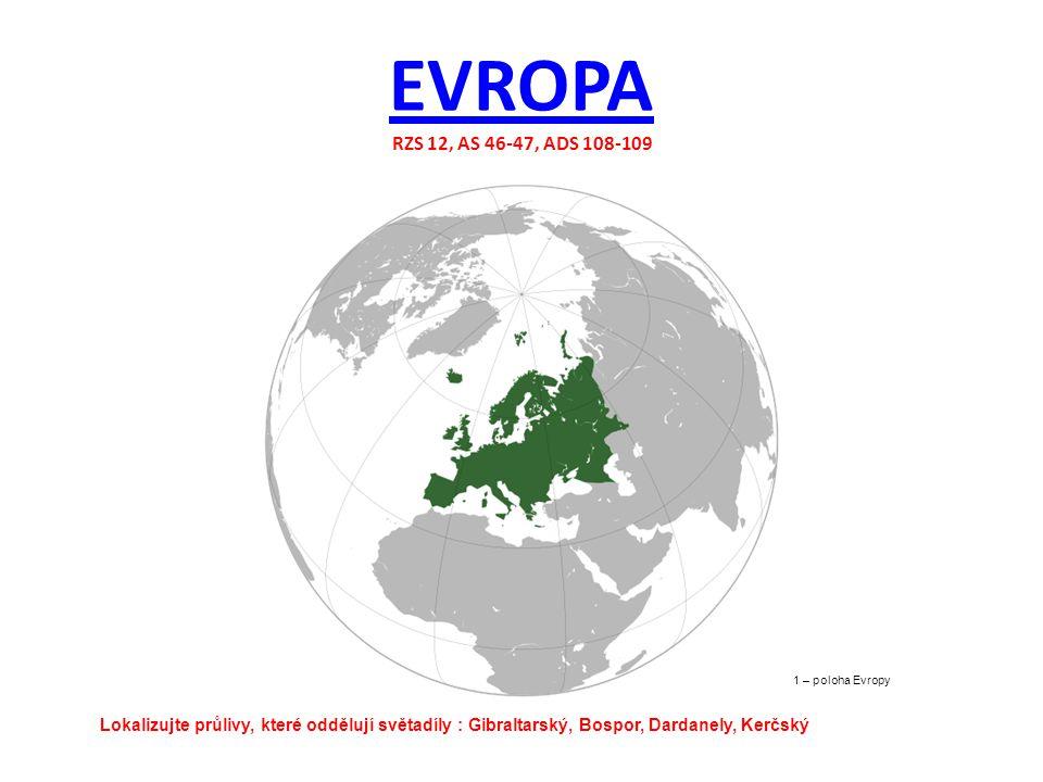 EVROPA EVROPA RZS 12, AS 46-47, ADS 108-109 1 – poloha Evropy Lokalizujte průlivy, které oddělují světadíly : Gibraltarský, Bospor, Dardanely, Kerčský