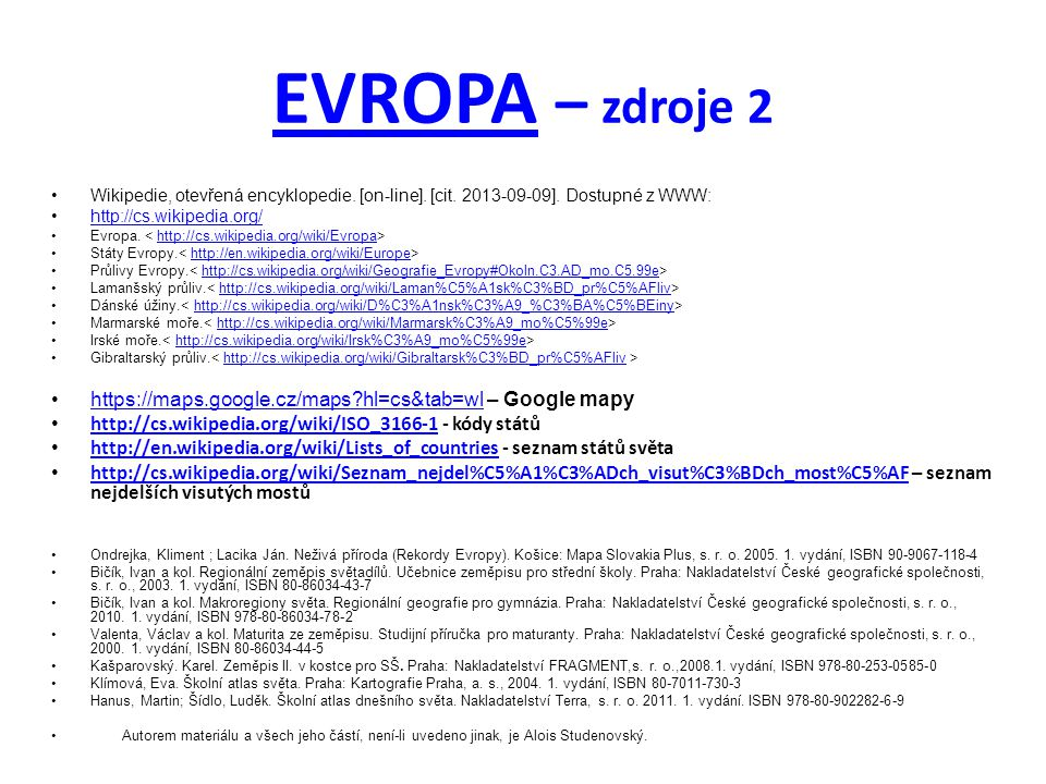 EVROPAEVROPA – zdroje 2 Wikipedie, otevřená encyklopedie. [on-line]. [cit. 2013-09-09]. Dostupné z WWW: http://cs.wikipedia.org/ Evropa. http://cs.wik