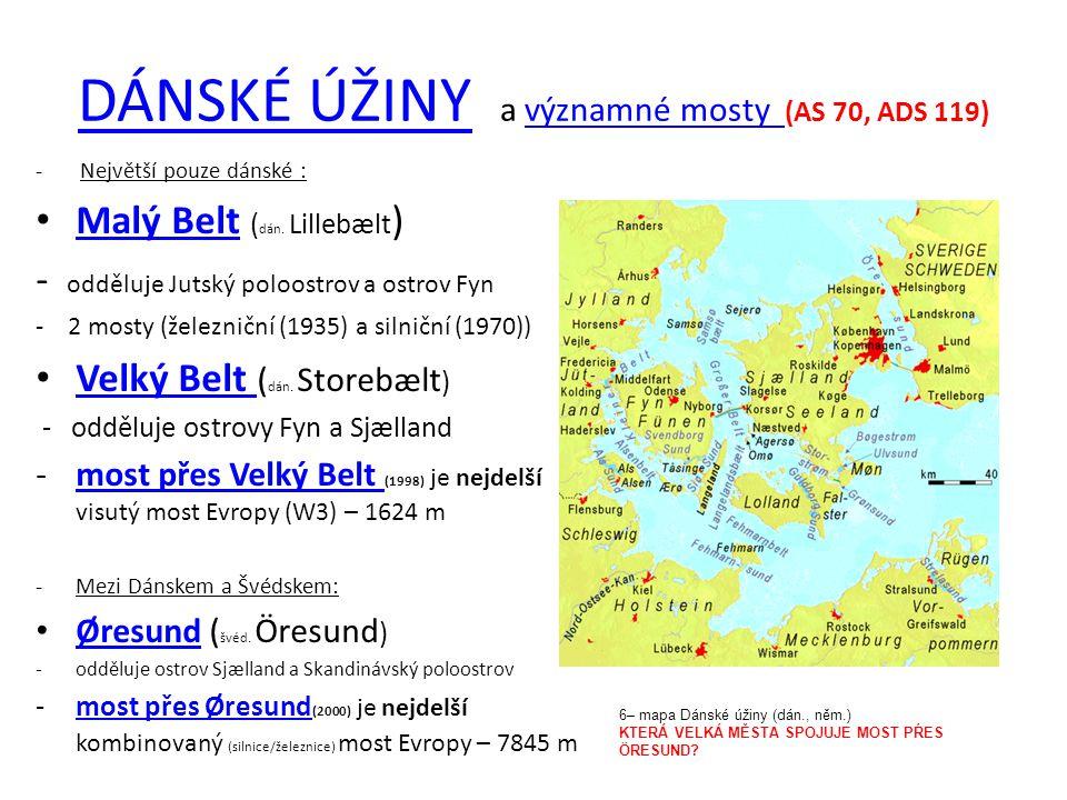 DÁNSKÉ ÚŽINYDÁNSKÉ ÚŽINY a významné mosty (AS 70, ADS 119)významné mosty - Největší pouze dánské : Malý Belt ( dán. Lillebælt ) Malý Belt - odděluje J