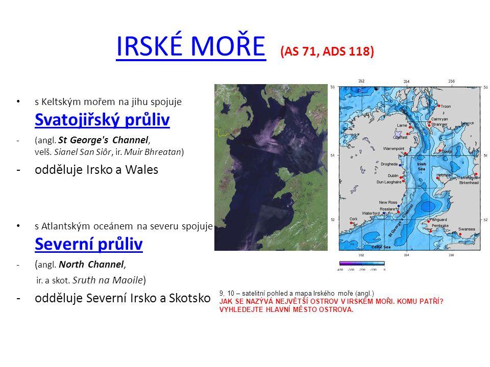 IRSKÉ MOŘEIRSKÉ MOŘE (AS 71, ADS 118) s Keltským mořem na jihu spojuje Svatojiřský průliv Svatojiřský průliv -(angl. St George's Channel, velš. Sianel