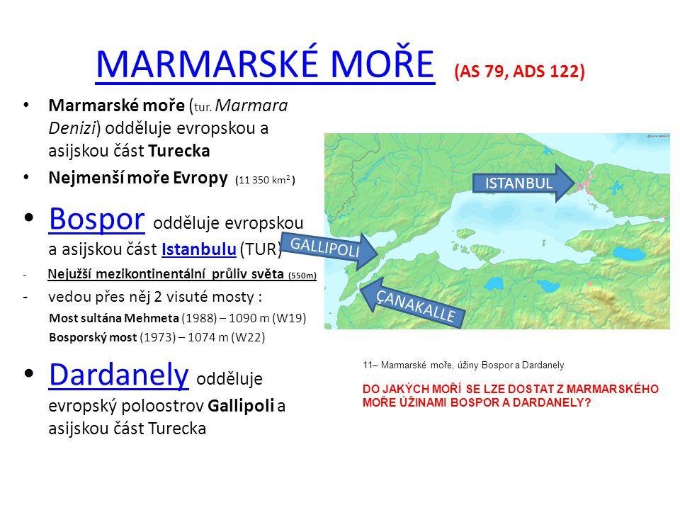 MARMARSKÉ MOŘEMARMARSKÉ MOŘE (AS 79, ADS 122) Marmarské moře ( tur. Marmara Denizi) odděluje evropskou a asijskou část Turecka Nejmenší moře Evropy (1