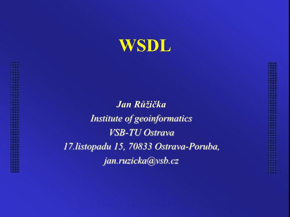 Ostrava 3.1.20052 Úvod Web Service Description Language Umožnit popsat webovou službu XML