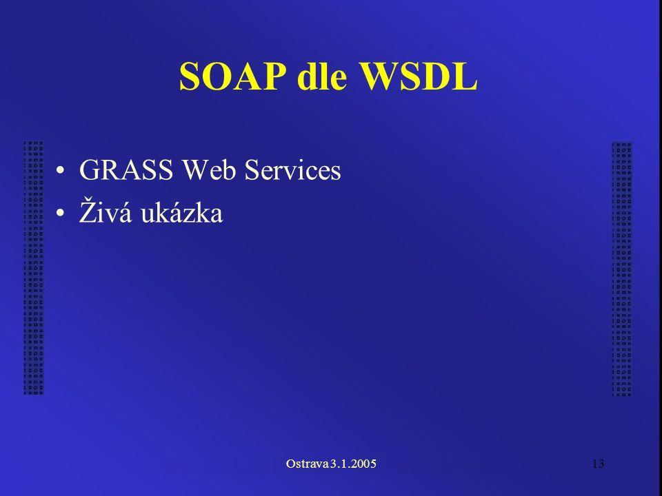 Ostrava 3.1.200513 SOAP dle WSDL GRASS Web Services Živá ukázka