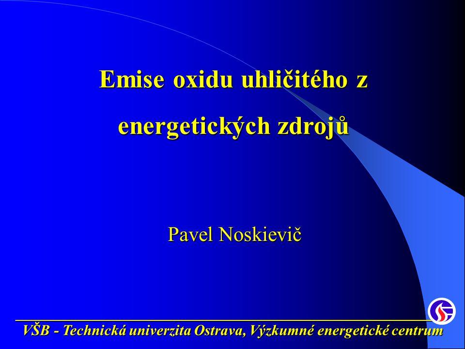 __________________________________________________________ VŠB - Technická univerzita Ostrava, Výzkumné energetické centrum Emise oxidu uhličitého z energetických zdrojů Pavel Noskievič