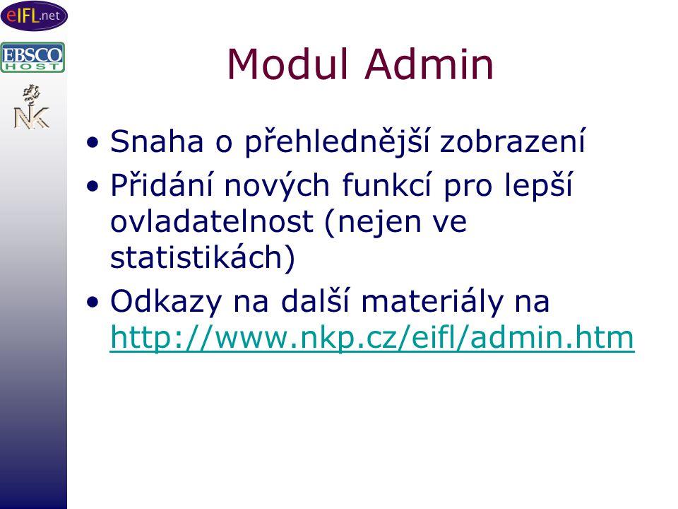 Modul Admin Snaha o přehlednější zobrazení Přidání nových funkcí pro lepší ovladatelnost (nejen ve statistikách) Odkazy na další materiály na http://www.nkp.cz/eifl/admin.htm http://www.nkp.cz/eifl/admin.htm