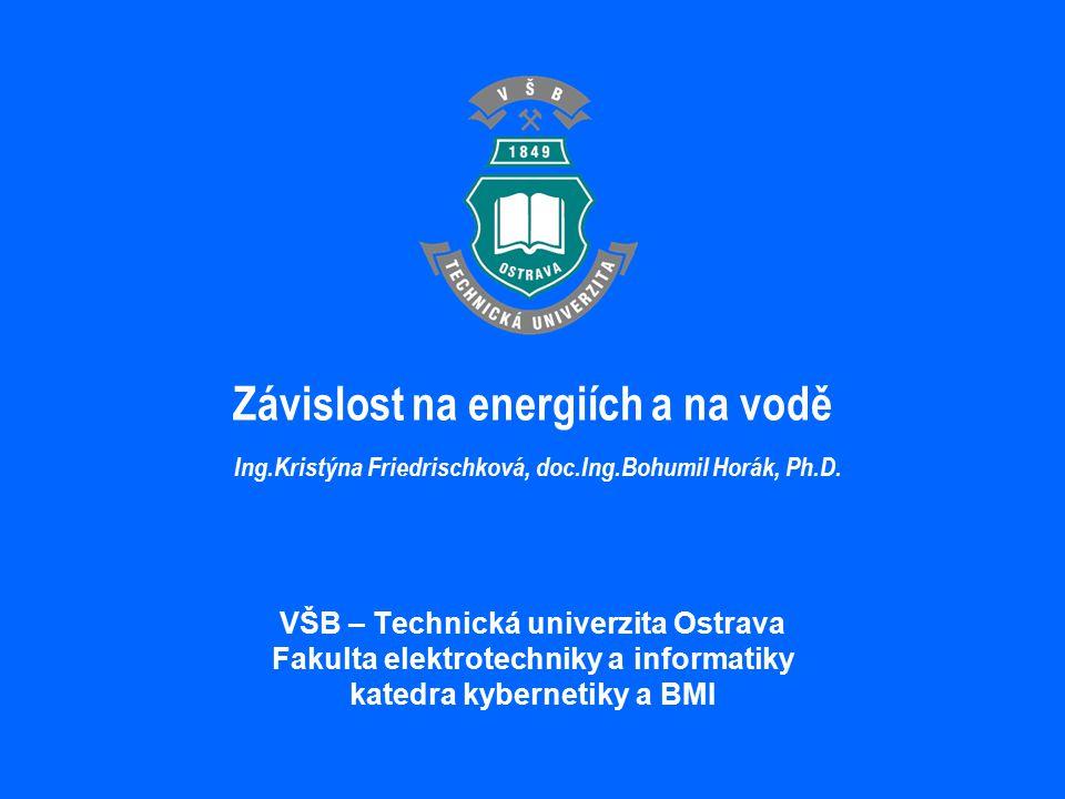 VŠB – Technická univerzita Ostrava Fakulta elektrotechniky a informatiky katedra kybernetiky a BMI Závislost na energiích a na vodě Ing.Kristýna Fried