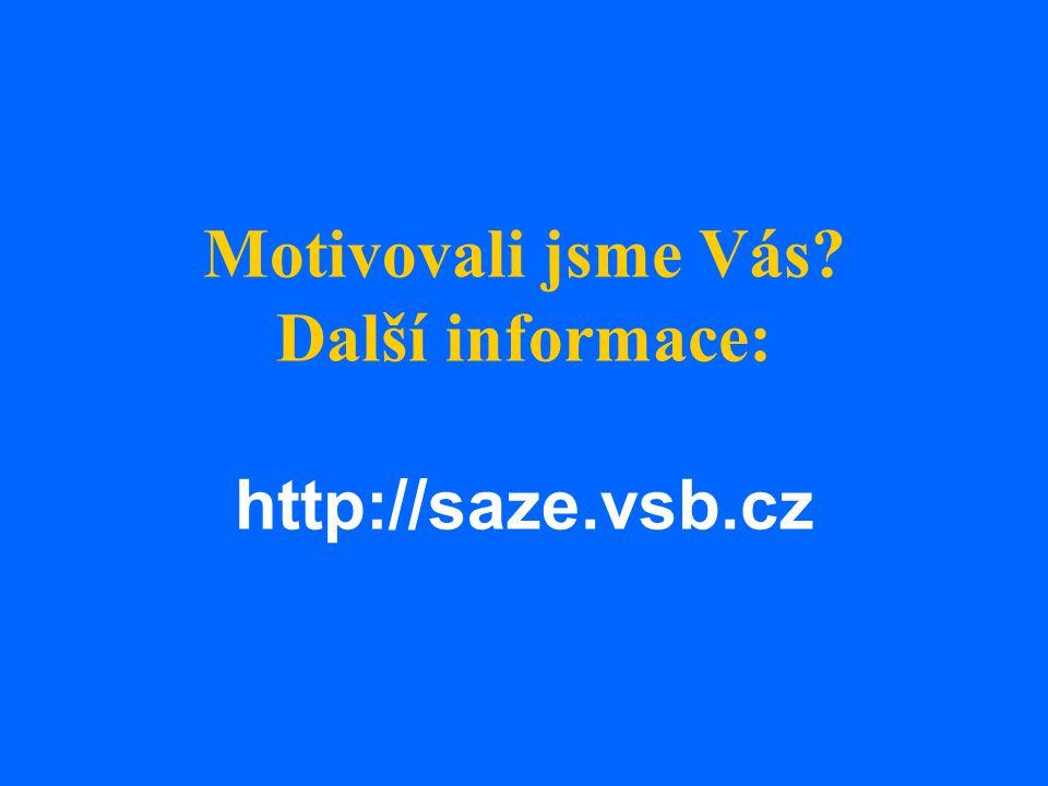 Motivovali jsme Vás? Další informace: http://saze.vsb.cz