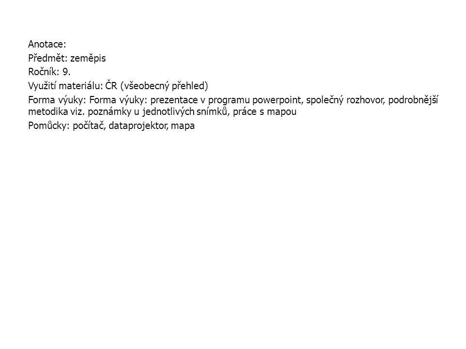 Anotace: Předmět: zeměpis Ročník: 9. Využití materiálu: ČR (všeobecný přehled) Forma výuky: Forma výuky: prezentace v programu powerpoint, společný ro