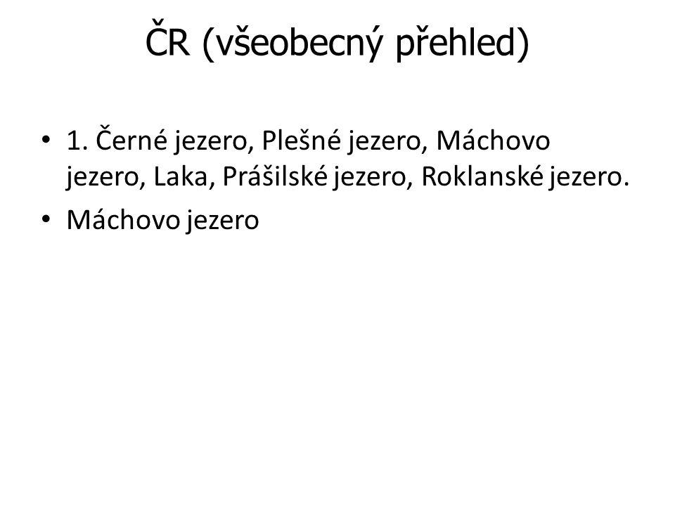 ČR (všeobecný přehled) 2. Lipno, Nové Mlýny, Rozkoš, Slezská Harta, Bezdrev. Bezdrev.